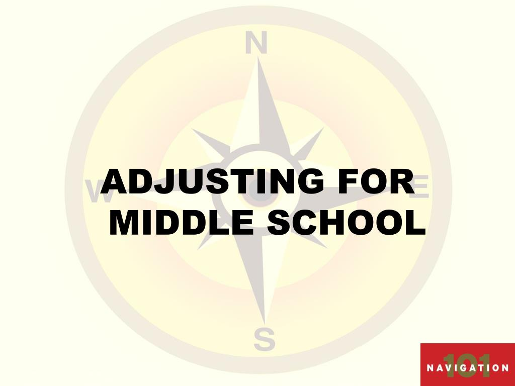 ADJUSTING FOR MIDDLE SCHOOL
