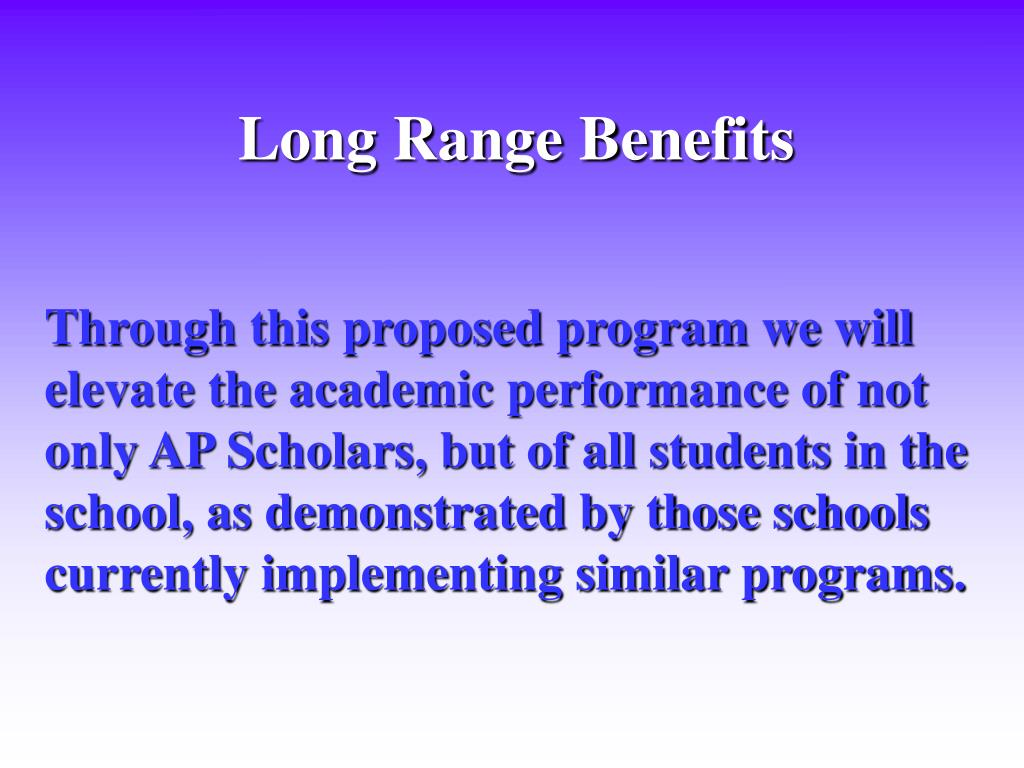 Through this proposed program we will elevate the academic performance of not only AP Scholars, but of all students in the school, as demonstrated by those schools currently implementing similar programs.
