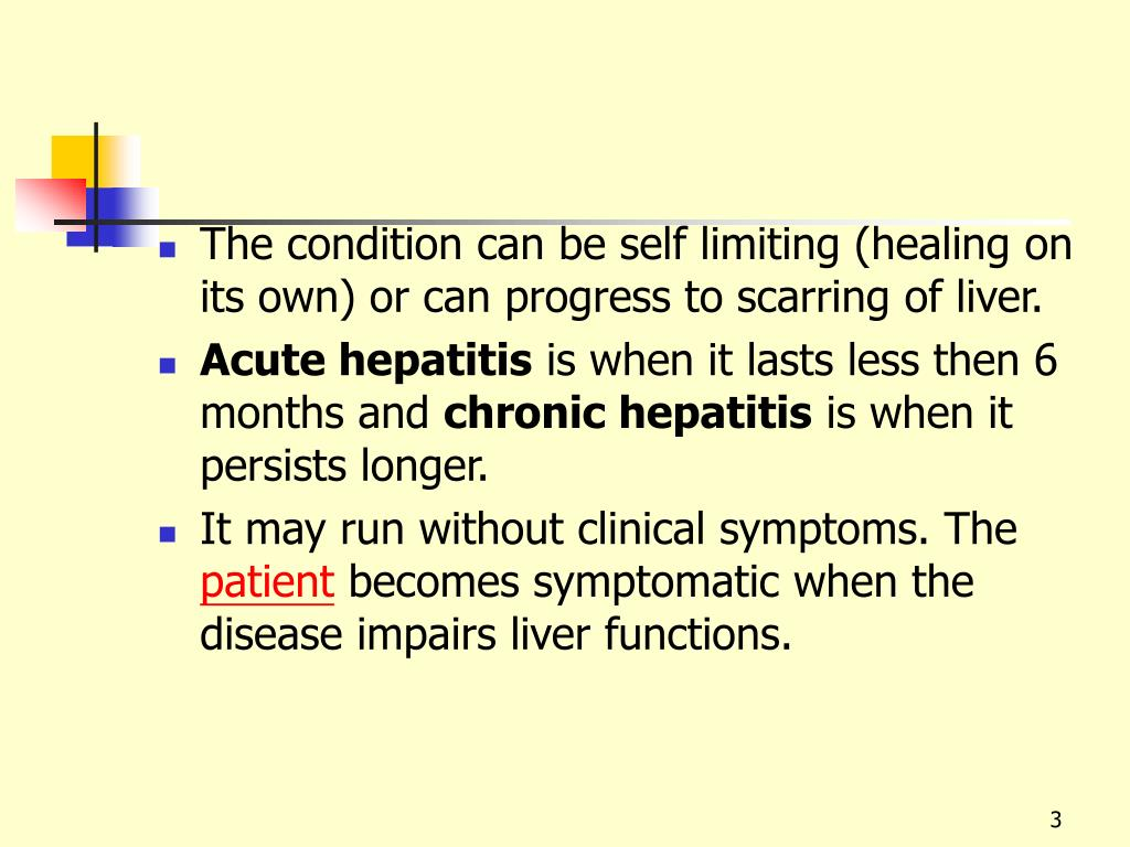 The condition can be self limiting (healing on its own) or can progress to scarring of liver.