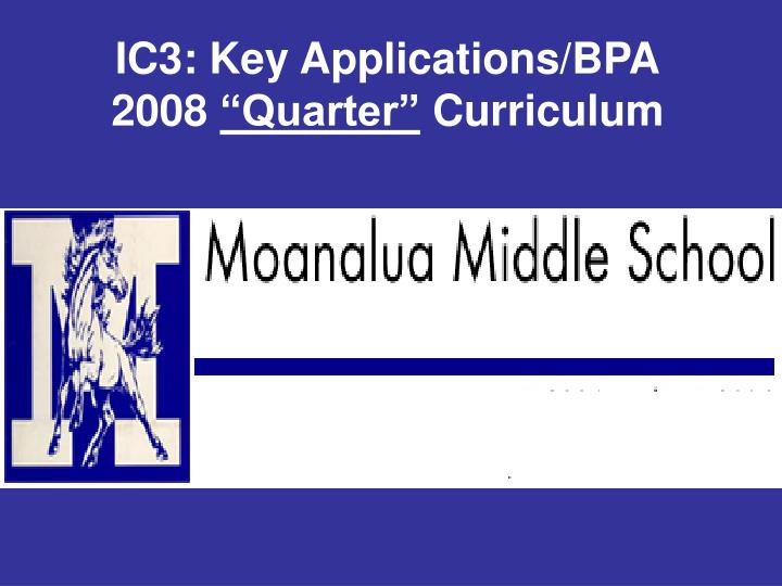 Ic3 key applications bpa 2008 quarter curriculum