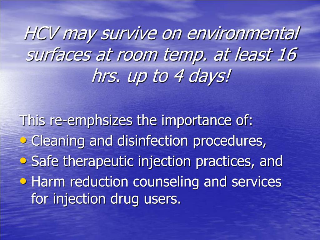 HCV may survive on environmental surfaces at room temp. at least 16 hrs. up to 4 days!