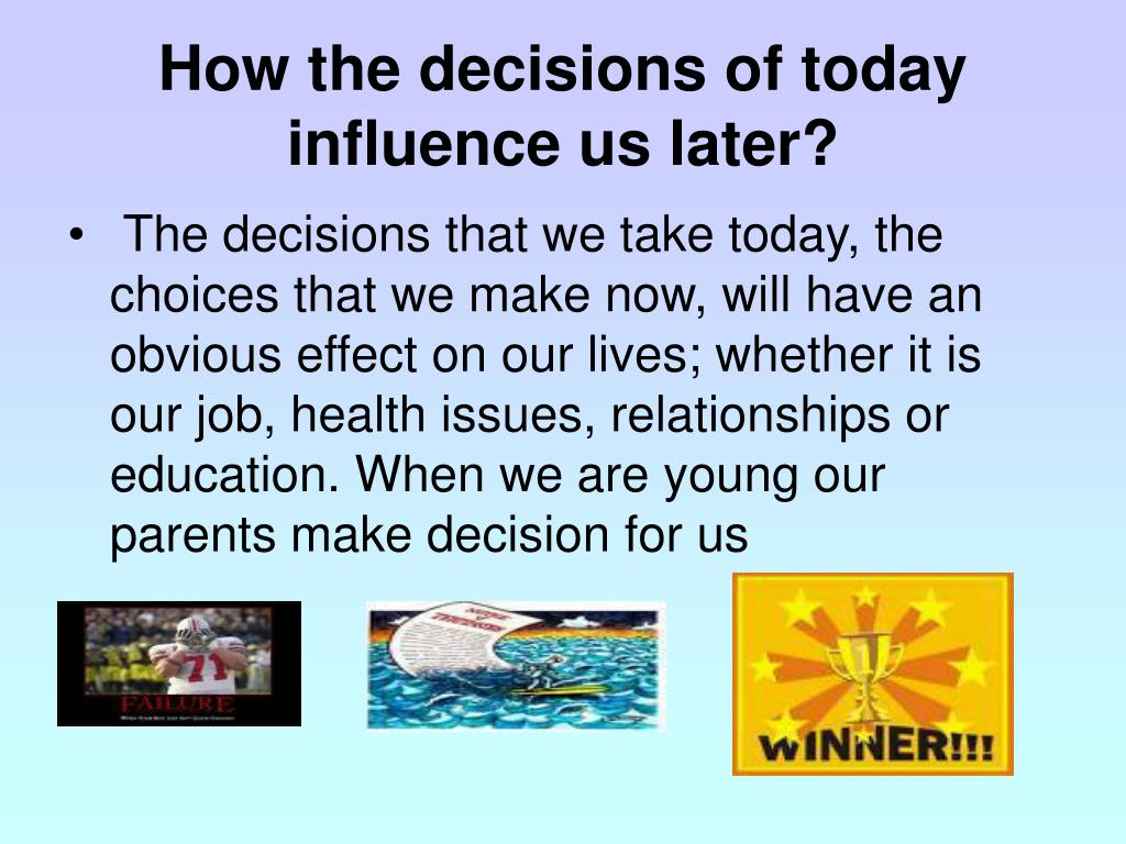 How the decisions of today influence us later?