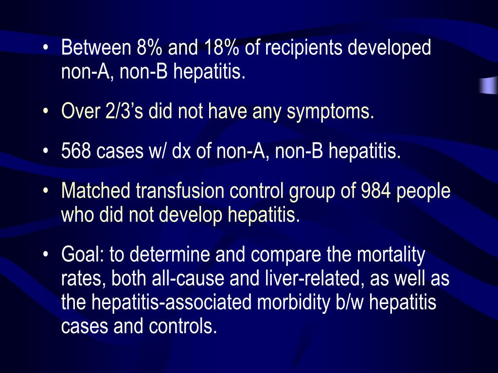 Between 8% and 18% of recipients developed non-A, non-B hepatitis.