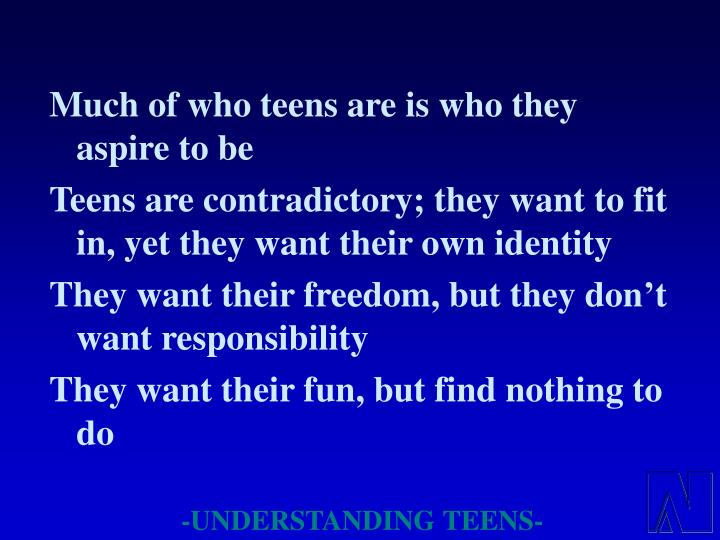 Much of who teens are is who they aspire to be