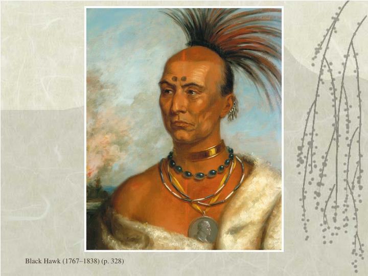 Black Hawk (1767–1838) (p. 328)