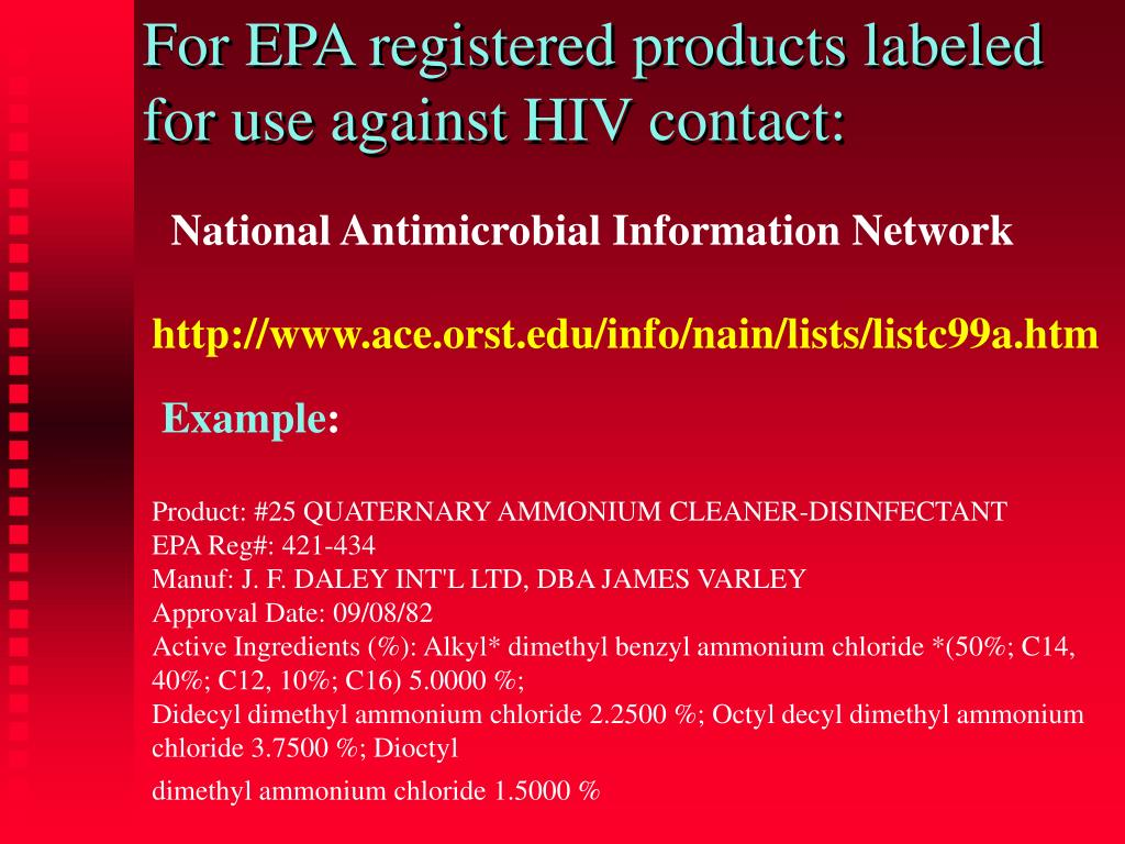 For EPA registered products labeled for use against HIV contact: