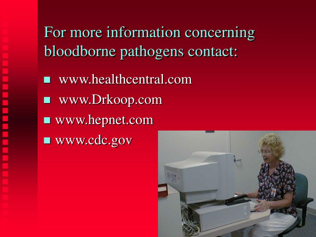 For more information concerning bloodborne pathogens contact: