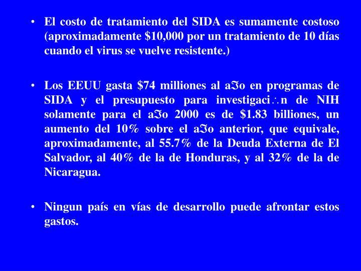El costo de tratamiento del SIDA es sumamente costoso (aproximadamente $10,000 por un tratamiento de 10 d