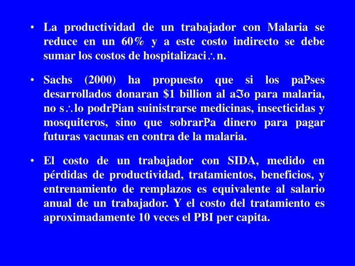 La productividad de un trabajador con Malaria se reduce en un 60% y a este costo indirecto se debe sumar los costos de hospitalizaci