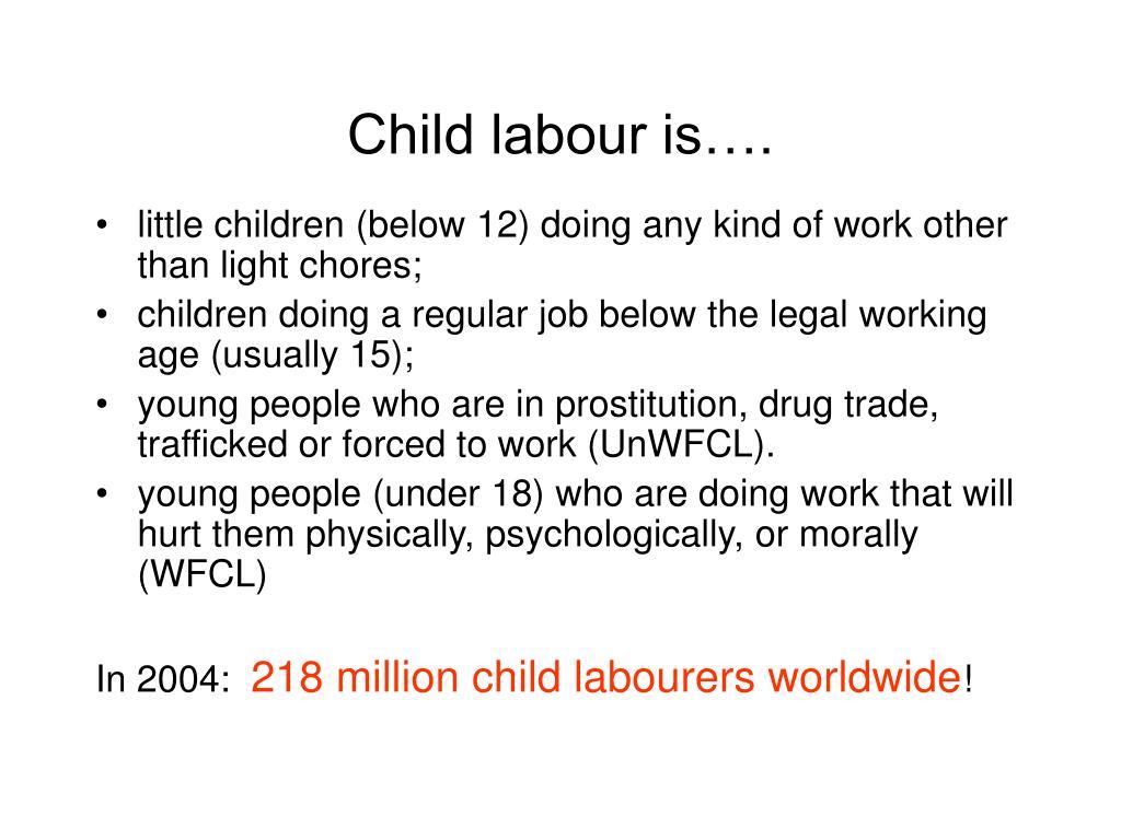 Child labour is….