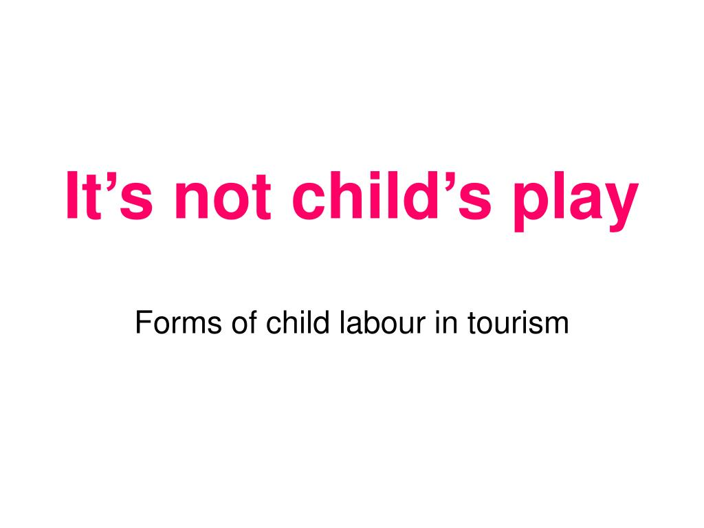 It's not child's play
