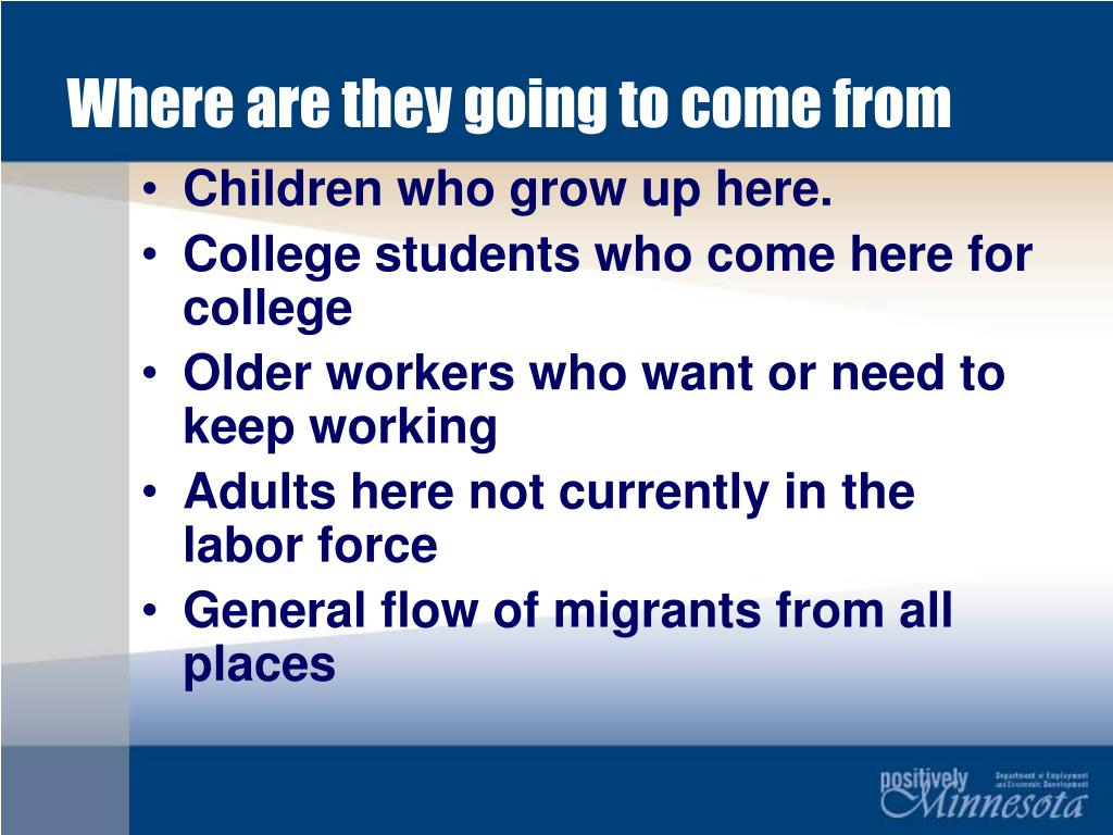 Where are they going to come from