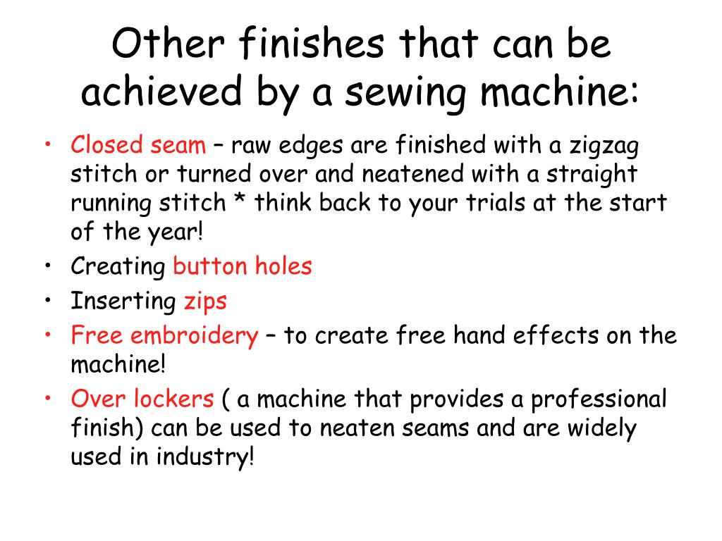 Other finishes that can be achieved by a sewing machine: