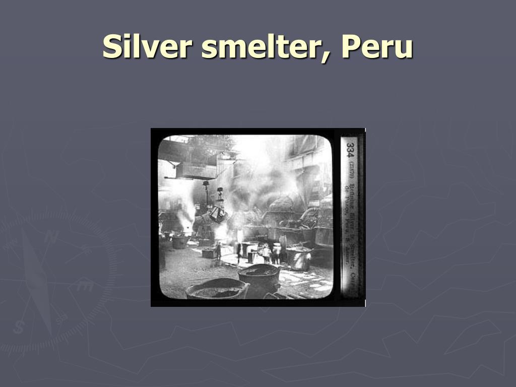 Silver smelter, Peru