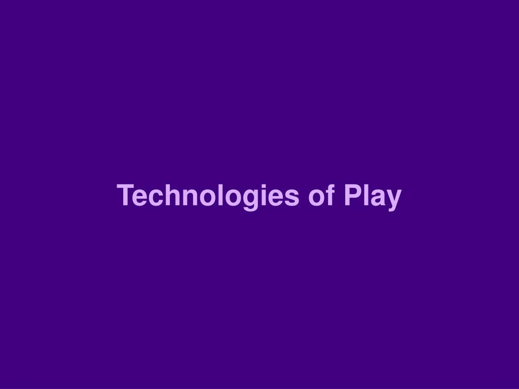 Technologies of Play