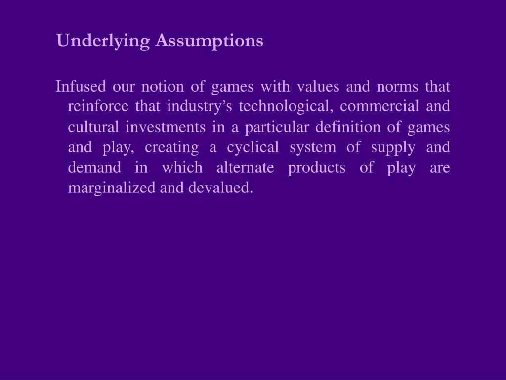 Underlying Assumptions