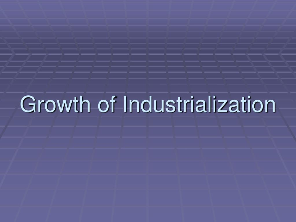 Growth of Industrialization