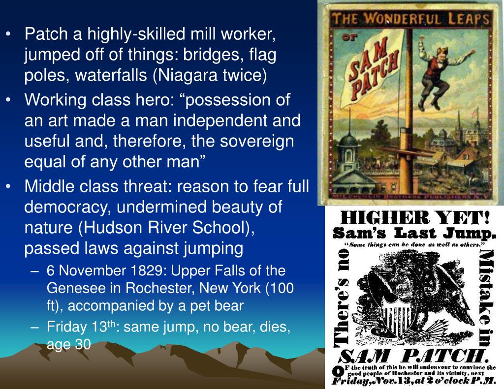 Patch a highly-skilled mill worker, jumped off of things: bridges, flag poles, waterfalls (Niagara twice)