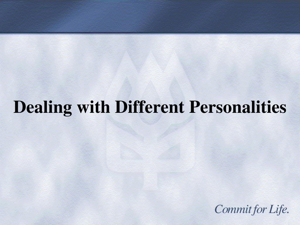 Dealing with Different Personalities