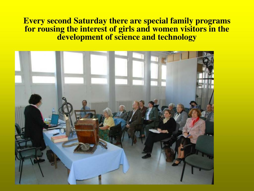 Every second Saturday there are special family programs for rousing the interest of girls and women visitors in the development of science and technology