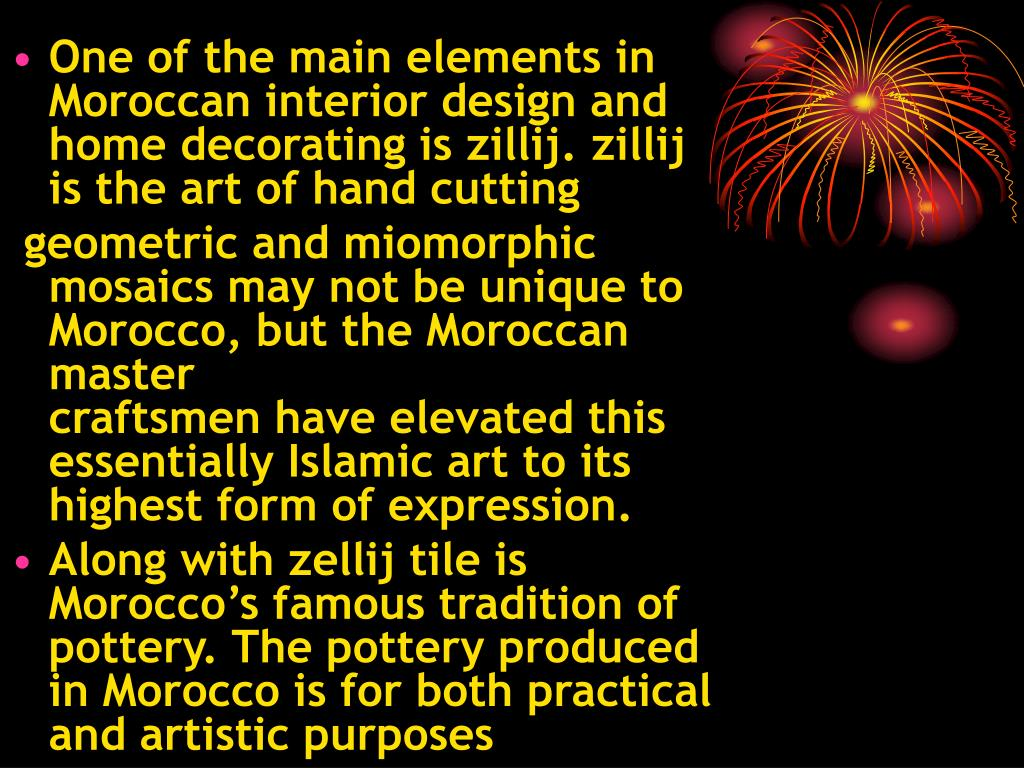 One of the main elements in Moroccan interior design and home decorating is zillij.