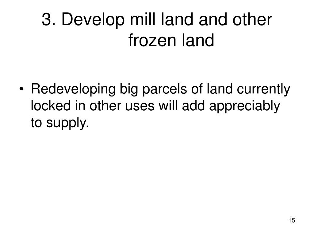 3. Develop mill land and other frozen land