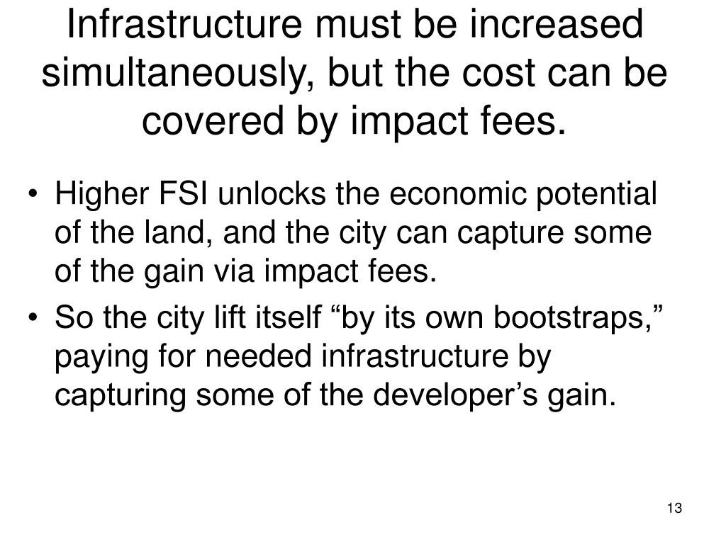 Infrastructure must be increased simultaneously, but the cost can be covered by impact fees.
