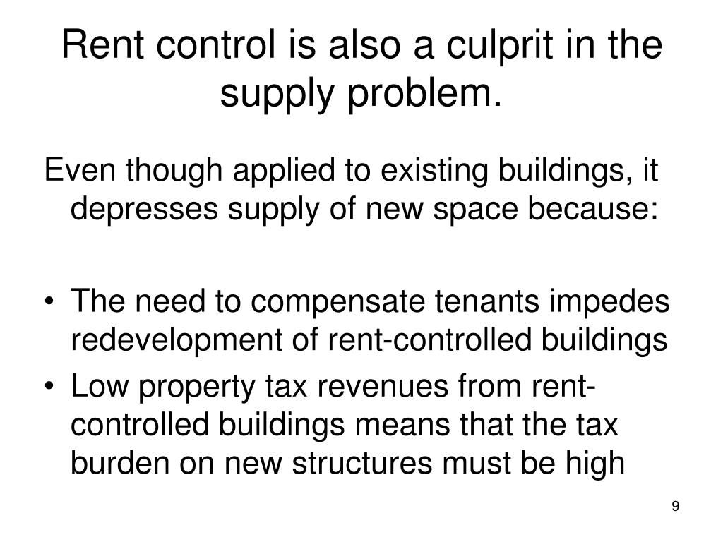 Rent control is also a culprit in the supply problem.