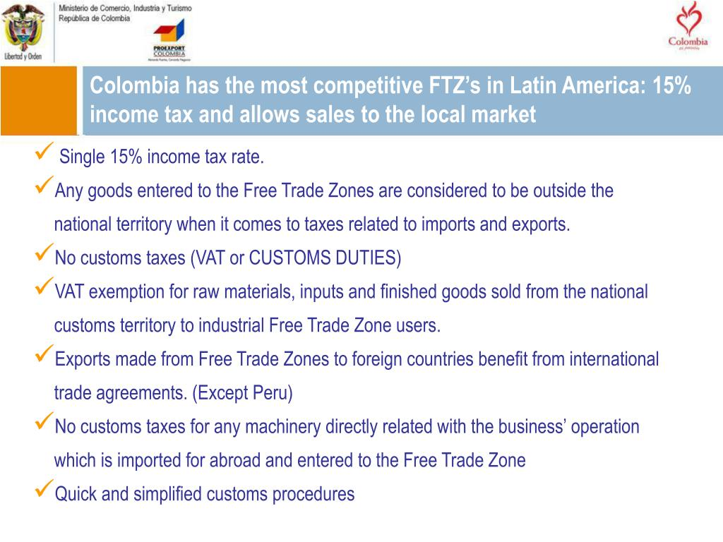 Colombia has the most competitive FTZ's in Latin America: 15% income tax and allows sales to the local market