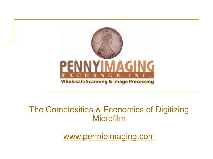 The complexities economics of digitizing microfilm www pennieimaging com