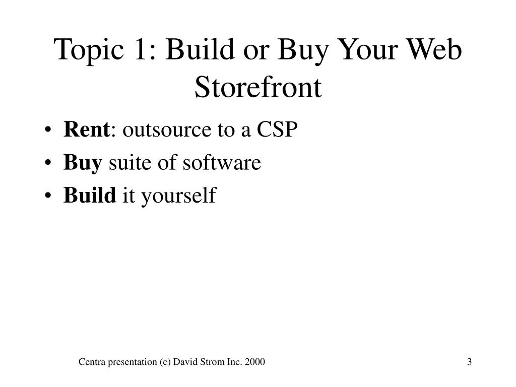 Topic 1: Build or Buy Your Web Storefront