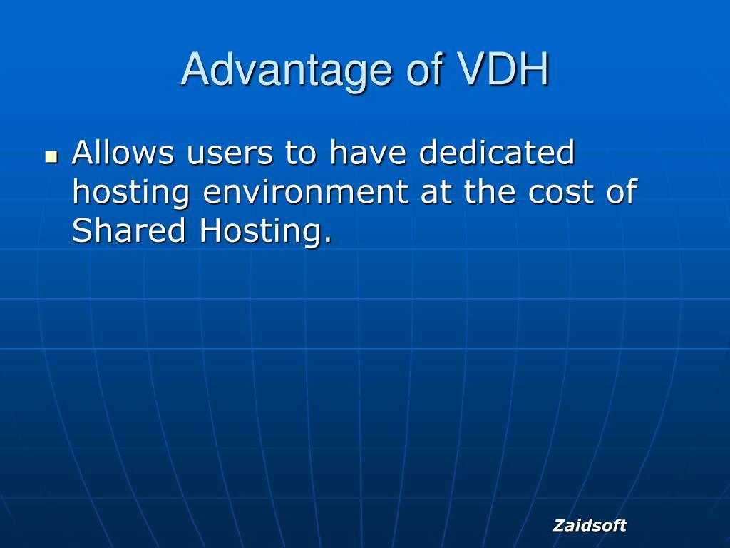 Advantage of VDH