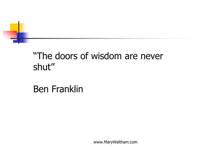"""The doors of wisdom are never shut"""