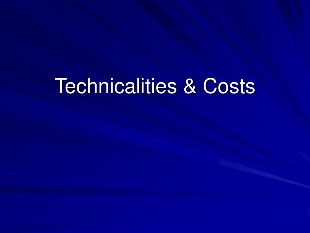 Technicalities & Costs