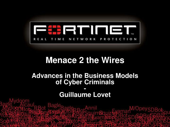 Menace 2 the wires advances in the business models of cyber criminals guillaume lovet