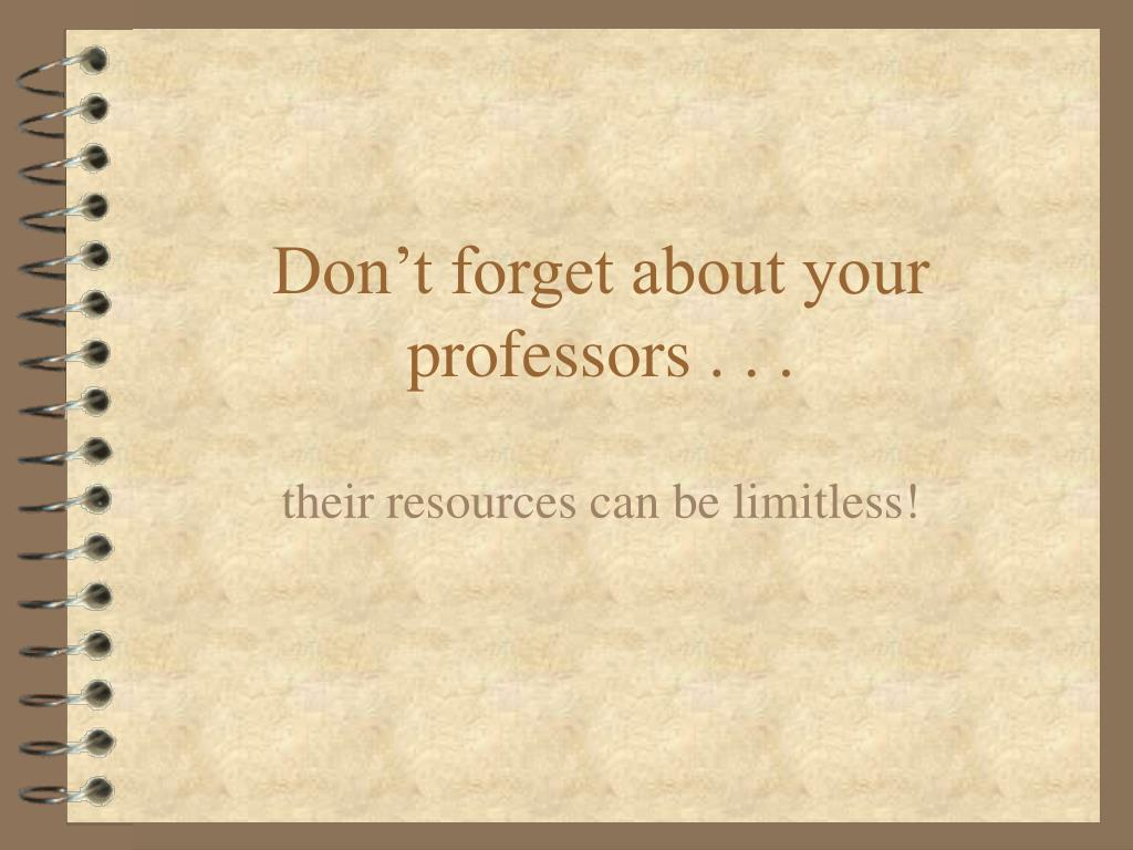 Don't forget about your professors . . .