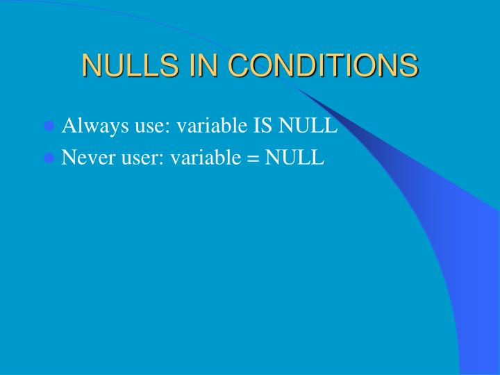 NULLS IN CONDITIONS