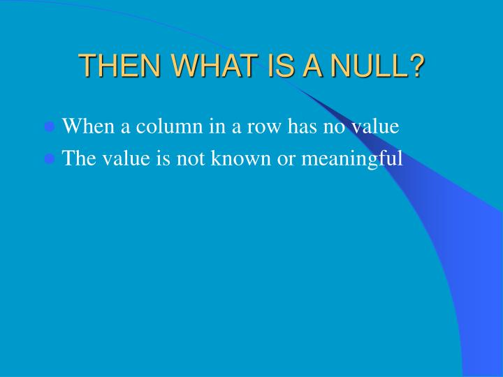 THEN WHAT IS A NULL?