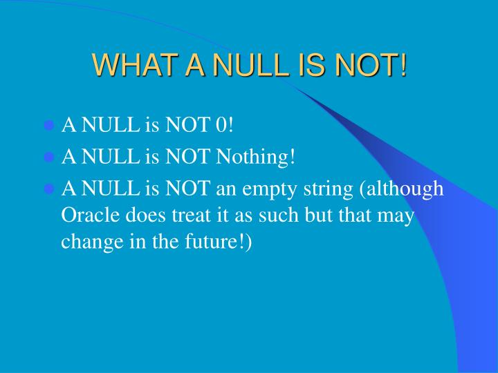 WHAT A NULL IS NOT!