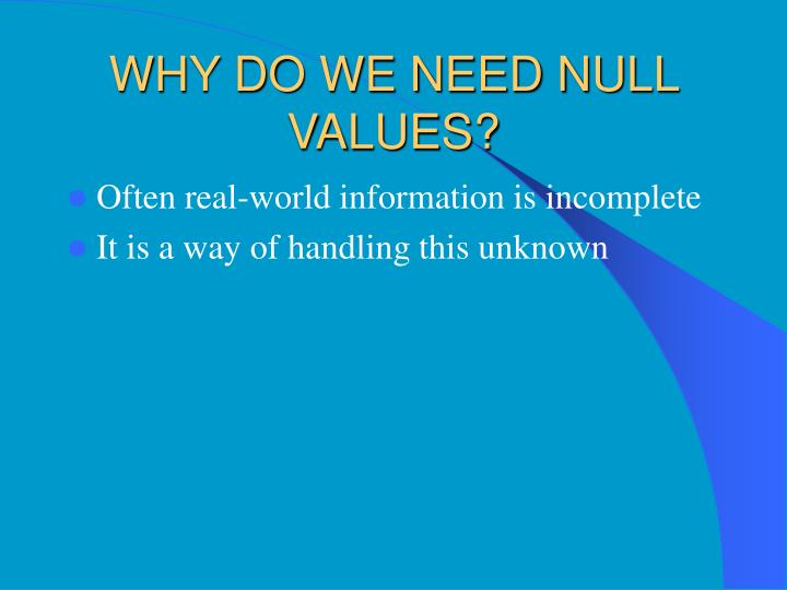 WHY DO WE NEED NULL VALUES?