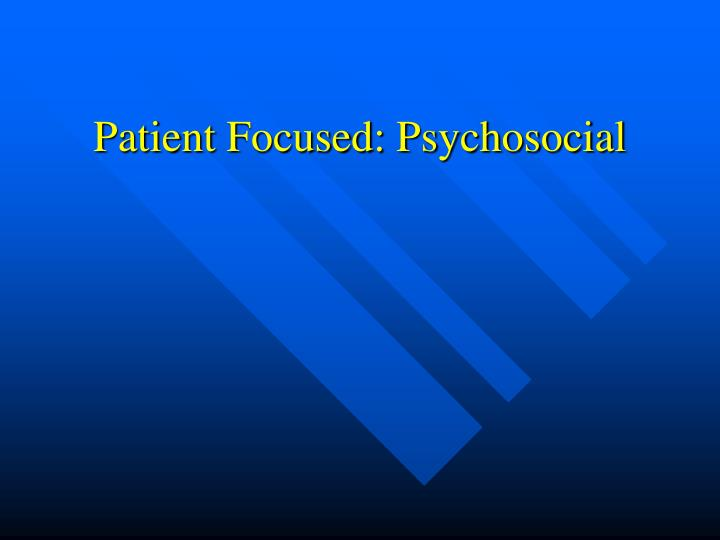 Patient Focused: Psychosocial