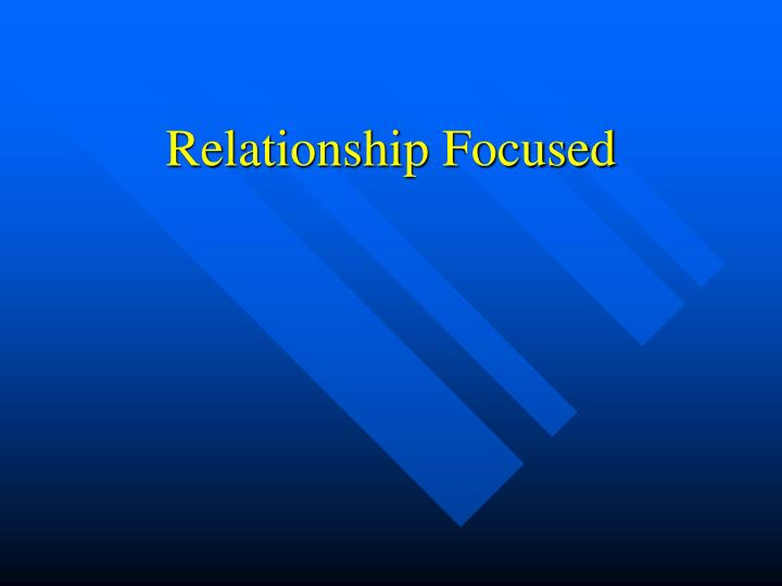 Relationship Focused