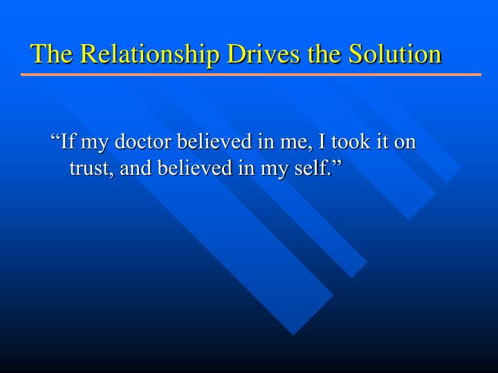 The Relationship Drives the Solution