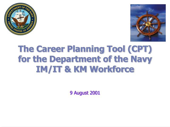 The career planning tool cpt for the department of the navy im it km workforce