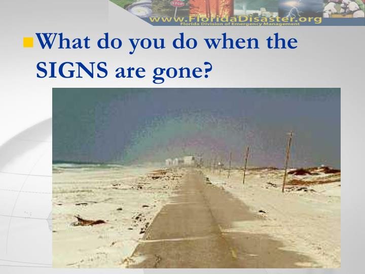 What do you do when the SIGNS are gone?
