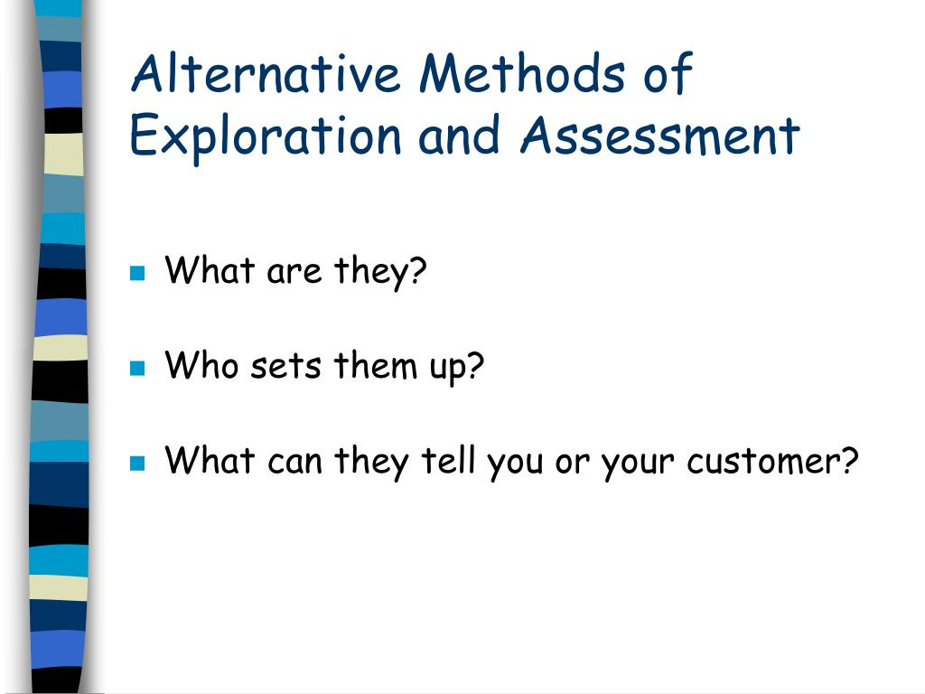 Alternative Methods of Exploration and Assessment