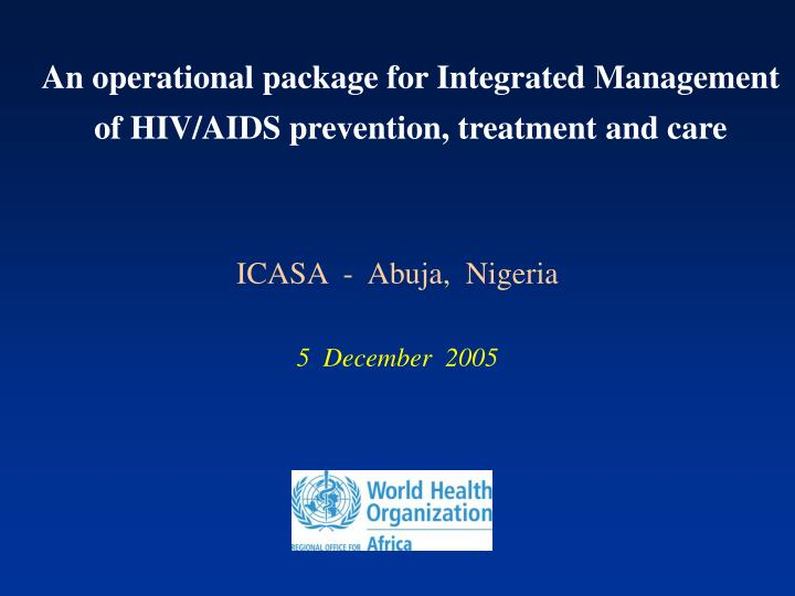 An operational package for integrated management of hiv aids prevention treatment and care
