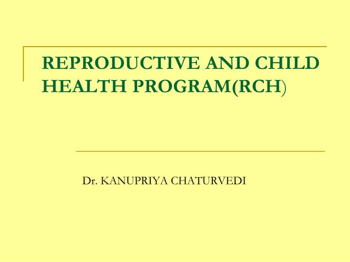 REPRODUCTIVE AND CHILD HEALTH PROGRAM(RCH