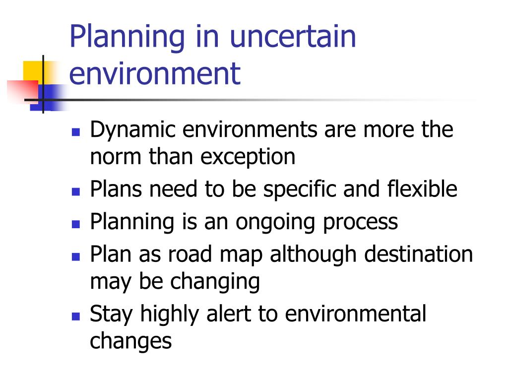 Planning in uncertain environment