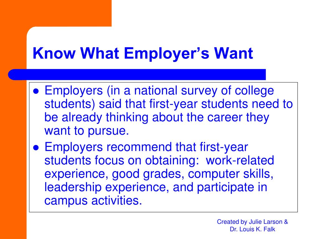Employers (in a national survey of college students) said that first-year students need to be already thinking about the career they want to pursue.